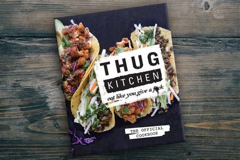 Thug Kitchen Recipes by Thug Kitchen A Way To Eat Clean Pureformulas