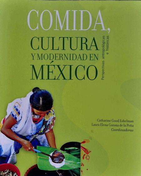 libro mxico gastronoma compilan estudios recientes sobre la cocina mexicana