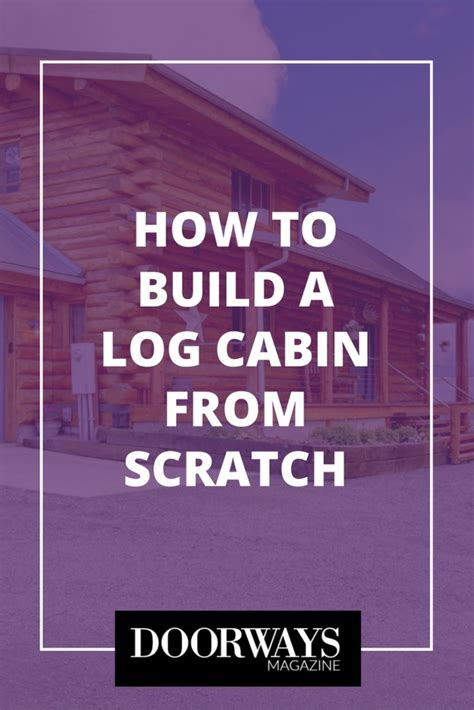 How To Build A Cabin From Scratch by How To Build A Log Cabin From Scratch Doorways Magazine
