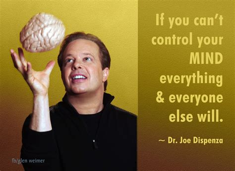 joe dispensa dr joe dispenza quote if you can t your mind