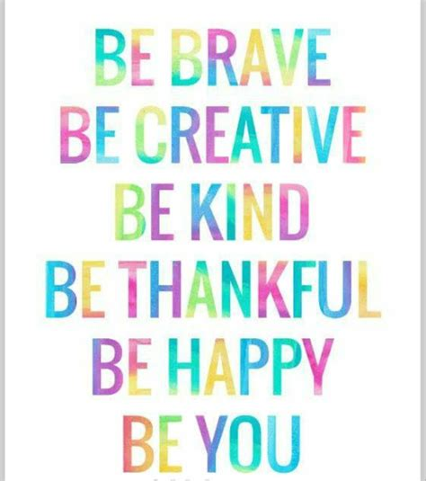 Creative You be brave be creative be be thankful be happy