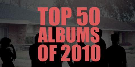 best albums the top 50 albums of 2010 beats per minute