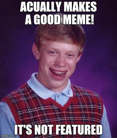 Good Luck Brian Meme - bad luck brian meme imgflip