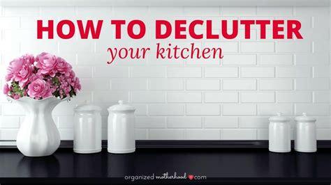 how to declutter kitchen how to declutter your kitchen kitchen organization ideas