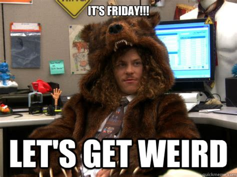 Gay Friday Memes - it s friday let s get weird blake from workaholics