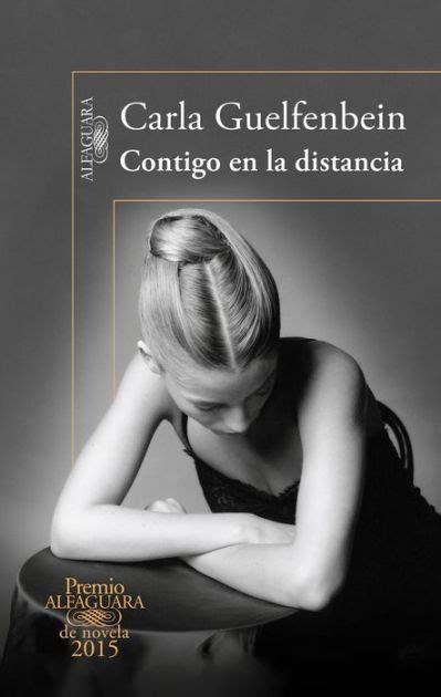 contigo en la distancia premio alfaguara 2015 by carla guelfenbein paperback barnes noble 174
