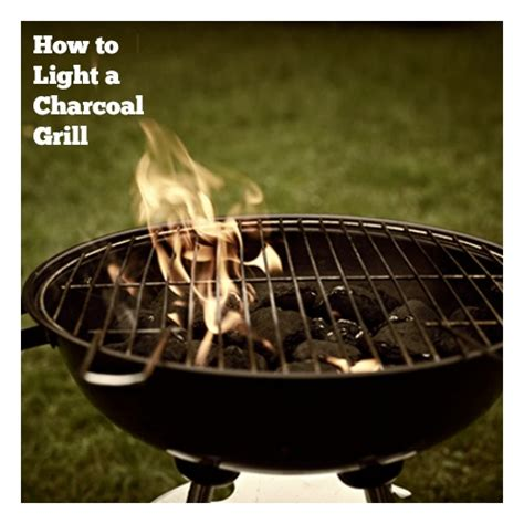 Backyard Grill How To Light How To Properly Light And Outdoor Charcoal Grill