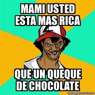 Memes De Chocolate - meme ash pedreiro mami usted esta mas rica que un queque