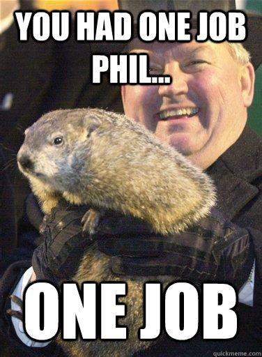 Phil Meme - you had one job phil one job punxsutawney phil