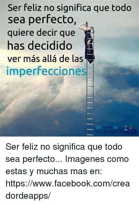 que quiere desir pattern en español ser feliz no significa que todo sea perfecto quiere decir