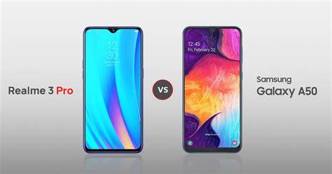 Realme 3 Vs Samsung A10 by Realme 3 Pro Vs Samsung Galaxy A50 Comparison Price Specs And Features Smartprix Bytes