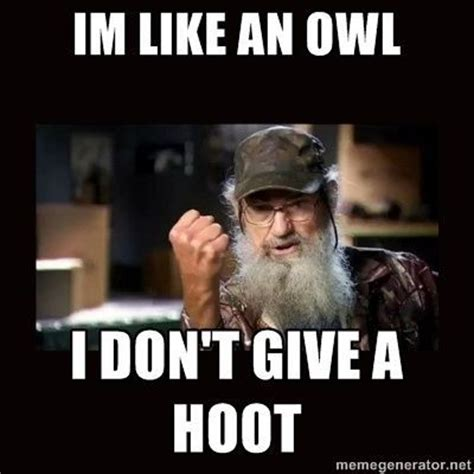 Uncle Si Memes - uncle si duck dynasty im like an owl i dont give a hoot