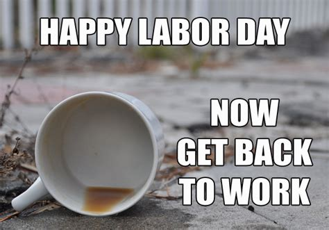 Labor Day Meme - labor day coffee message september holiday message