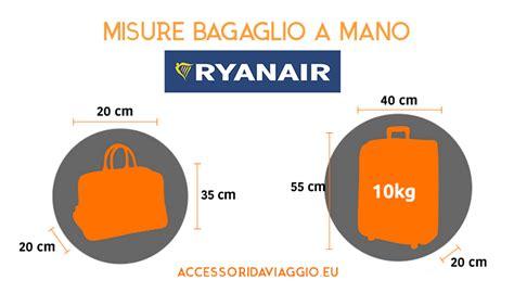 misure bagaglio cabina ryanair bagaglio a mano ryanair misure peso dimensioni
