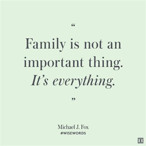 michael j fox quote about family family is not an important thing it s everything