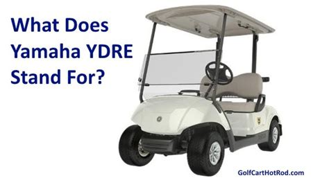 what does ydre stand for on yamaha golf cart models golf
