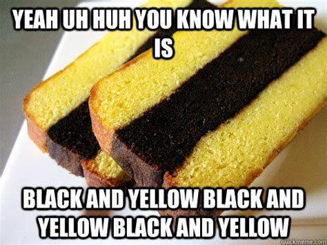 Yellow Meme - yeah uh huh you know what it is black and yellow black and