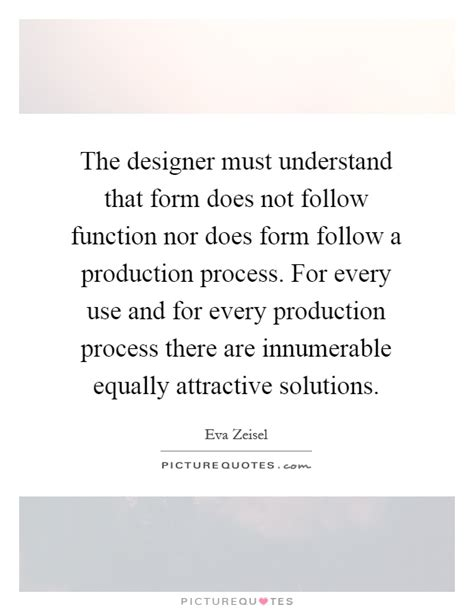 design quotes form follows function the designer must understand that form does not follow