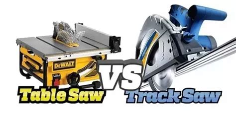 rail saw vs table saw what are the pros and cons of a track saw vs a table saw