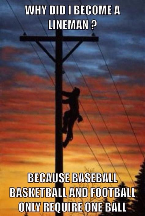 Power Lineman Memes - 91 best images about journeyman lineman sayings on