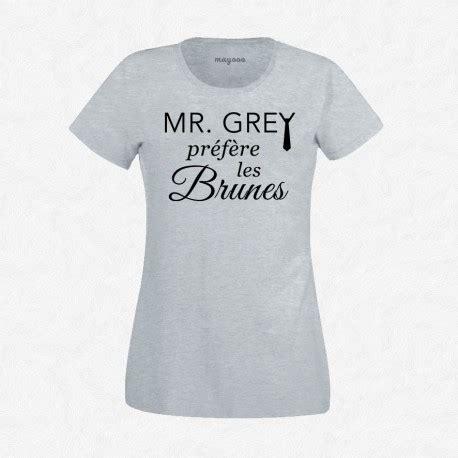 T Shirt Mr Grey t shirt femme gris mr grey pr 233 f 232 re les brunes