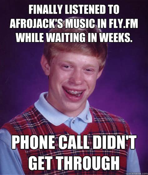 Phone Call Meme - finally listened to afrojack s music in fly fm while