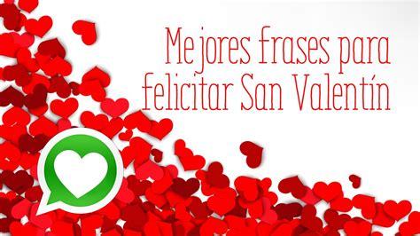 imagenes whatsapp san valentin mejores frases para felicitar san valent 237 n a tu pareja