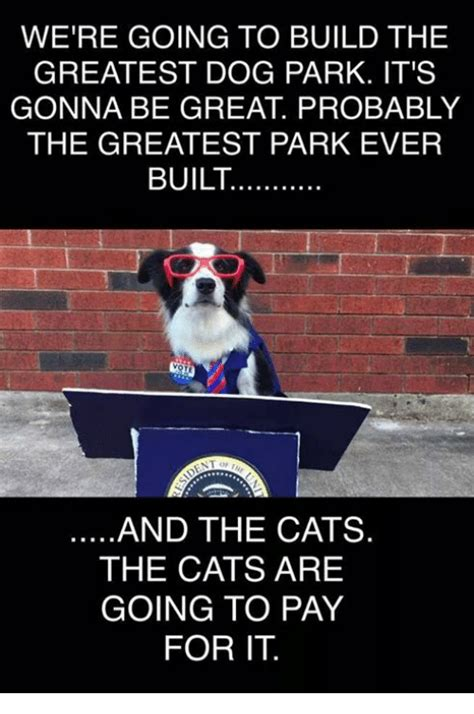 going to the dogs were going to build the greatest park it s gonna be great probably the greatest