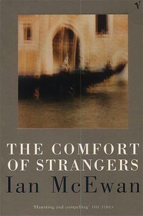 the comfort of strangers ian mcewan the comfort of strangers by ian mcewan