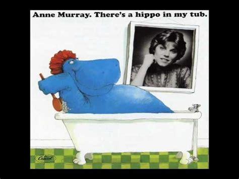 hippo in my bathtub anne murray there s a hippo in my bathtub sleepytime