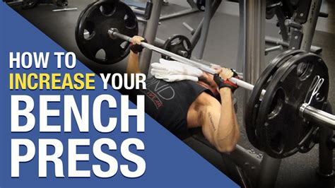 how to increase max bench how to increase bench press fast 5 tips for bench