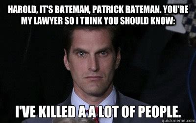 Patrick Bateman Meme - harold it s bateman patrick bateman you re my lawyer so