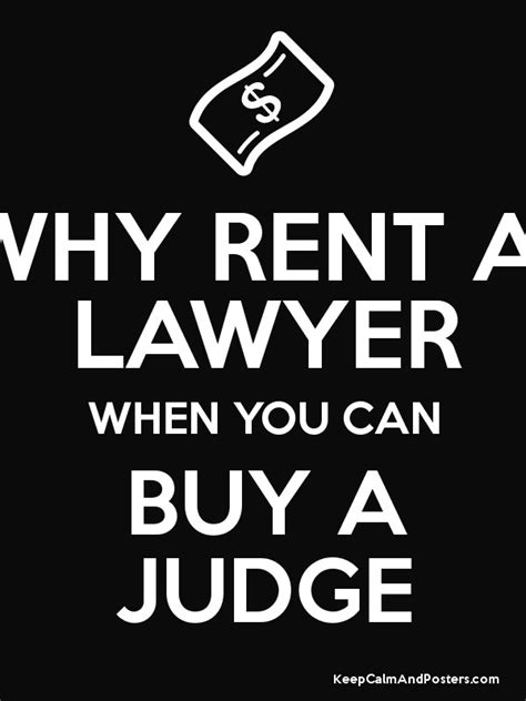 Why Buy Bling When You Can Rent It by Why Rent A Lawyer When You Can Buy A Judge Keep Calm And