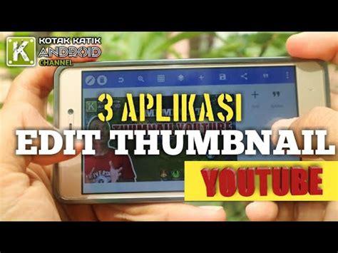 membuat thumbnail youtube 3 aplikasi untuk membuat thumbnail youtube terkeren