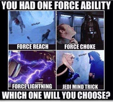 Which Meme Are You - you had one force ability force choke force reach force