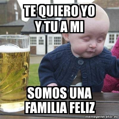 imagenes memes familia meme drunk baby te quiero yo y tu a mi somos una familia