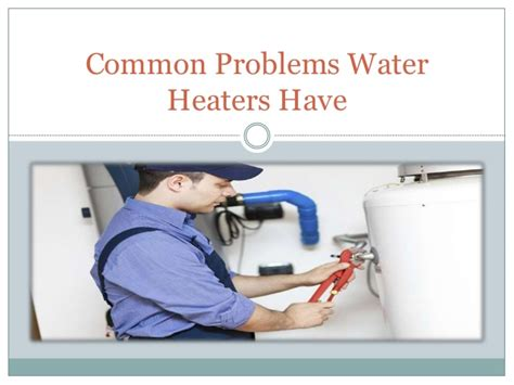 common problems water heaters have