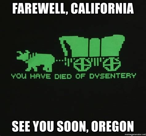 Oregon Trail Meme - farewell california see you soon oregon oregon trail