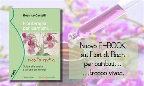 fiori di bach per bambini iperattivi uscito il nuovo ebook sui fiori di bach per bambini