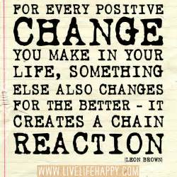 Positive change you make in your life something else also changes