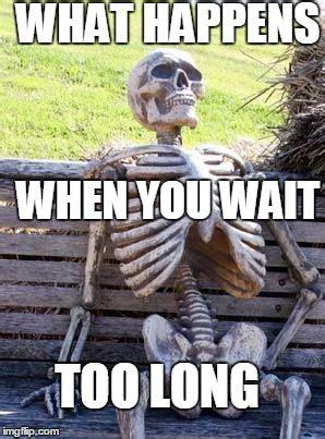 waiting skeleton meme imgflip funny relationship