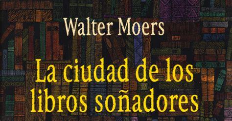 libro soadores gecko books blog de rese 241 as literarias la ciudad de los libros so 241 adores de walter moers