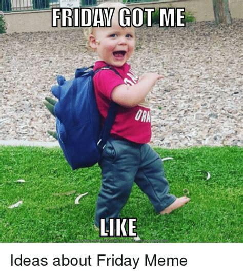 Funny Meme Ideas - 25 best memes about friday meme friday memes