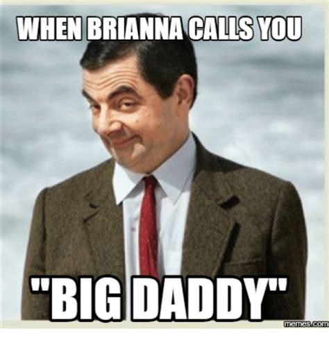 Big Daddy Meme - 25 best memes about brianna meme brianna memes