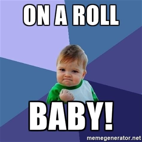 Roll Meme - on a roll baby success kid meme generator