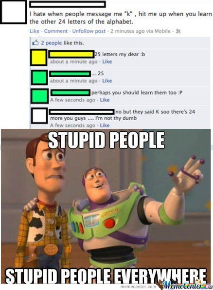 Funny Stupid People Memes - stupid people by guitaristdrummer1996 meme center