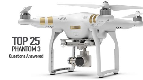 Drone Phantom 3 Malaysia dji phantom 3 top 25 questions answered