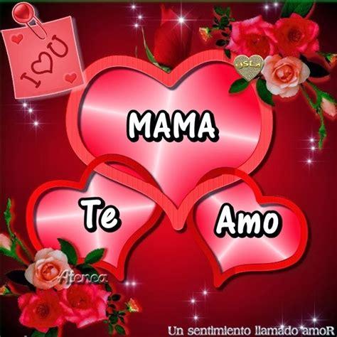 imagenes te amo mama un sentimiento llamado amor te amo mama