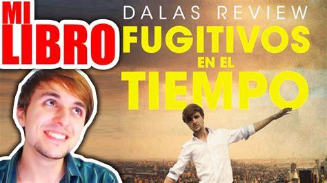 libro smile or get out el libro de dalas review la novela quot fugitivos en el tiempo quot youtube