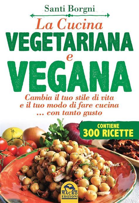 libri di cucina vegetariana la cucina vegetariana e vegana borgni